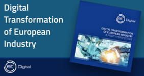 EIT Digital releases report 'DIGITAL TRANSFORMATION OF EUROPEAN INDUSTRY - A POLICY PERSPECTIVE'